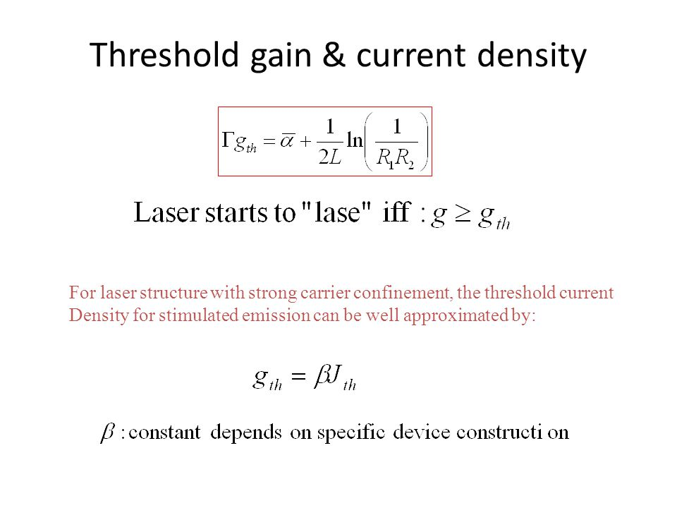Threshold gain & current density For laser structure with strong carrier confinement, the threshold current Density for stimulated emission can be wel