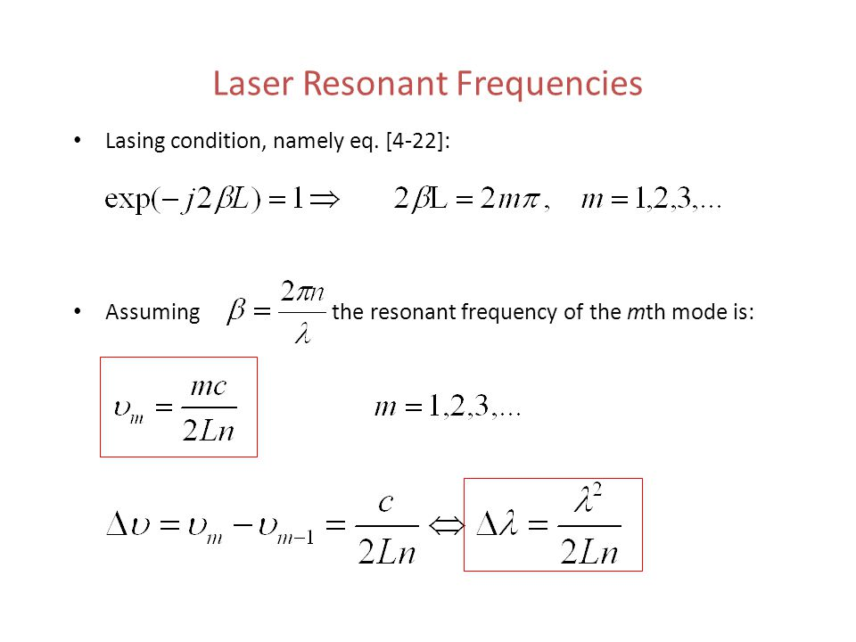 Laser Resonant Frequencies Lasing condition, namely eq. [4-22]: Assuming the resonant frequency of the mth mode is: