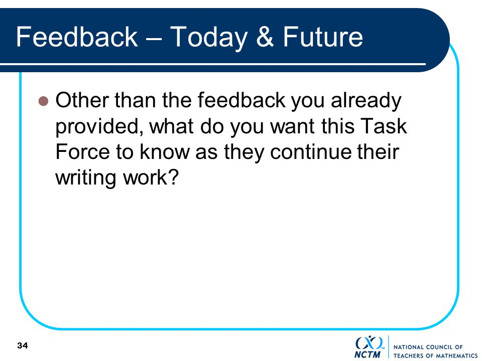 Feedback – Today & Future Other than the feedback you already provided, what do you want this Task Force to know as they continue their writing work.
