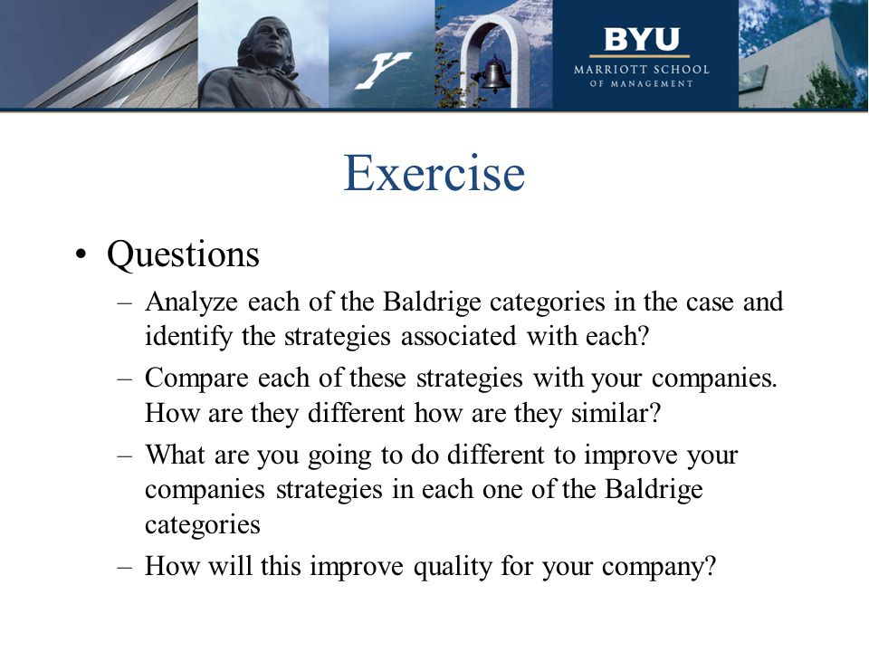 Exercise Questions –Analyze each of the Baldrige categories in the case and identify the strategies associated with each.