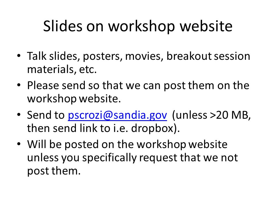 Slides on workshop website Talk slides, posters, movies, breakout session materials, etc.
