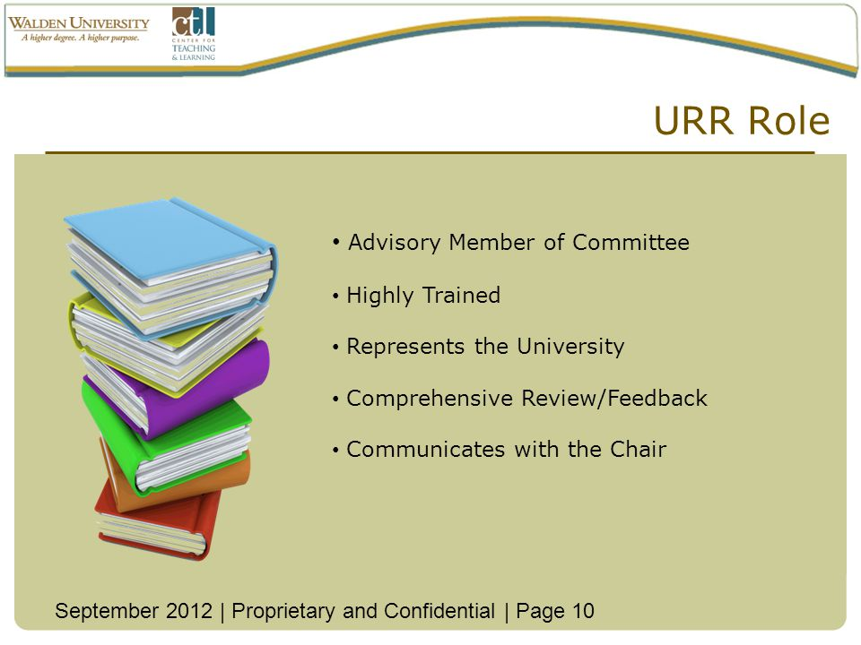 URR Role September 2012 | Proprietary and Confidential | Page 10 Advisory Member of Committee Highly Trained Represents the University Comprehensive Review/Feedback Communicates with the Chair