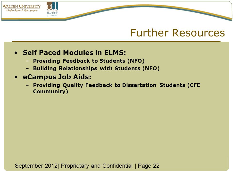 Further Resources Self Paced Modules in ELMS: –Providing Feedback to Students (NFO) –Building Relationships with Students (NFO) eCampus Job Aids: –Providing Quality Feedback to Dissertation Students (CFE Community) September 2012| Proprietary and Confidential | Page 22