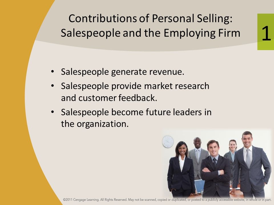 1 Contributions of Personal Selling: Salespeople and the Employing Firm Salespeople generate revenue. Salespeople provide market research and customer