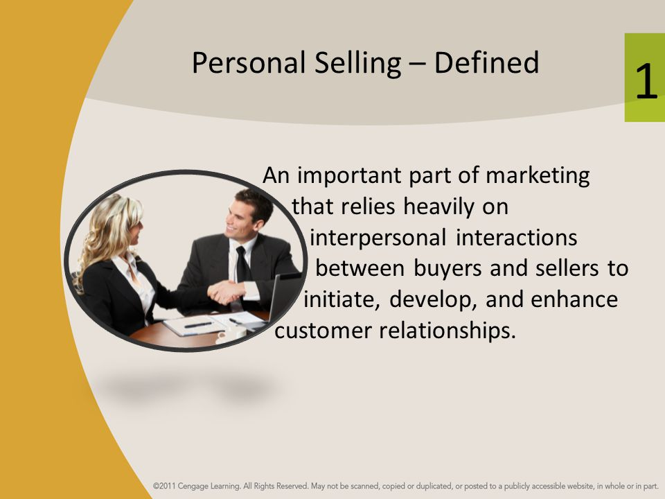 1 Personal Selling – Defined An important part of marketing that relies heavily on interpersonal interactions between buyers and sellers to initiate, develop, and enhance customer relationships.