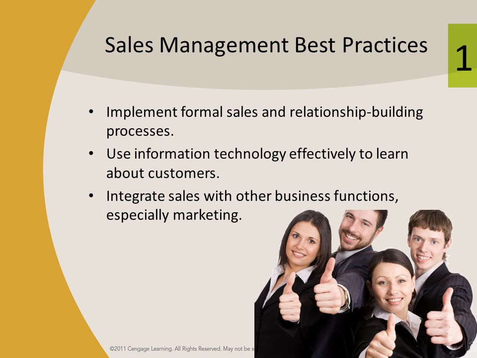 1 Sales Management Best Practices Implement formal sales and relationship-building processes.