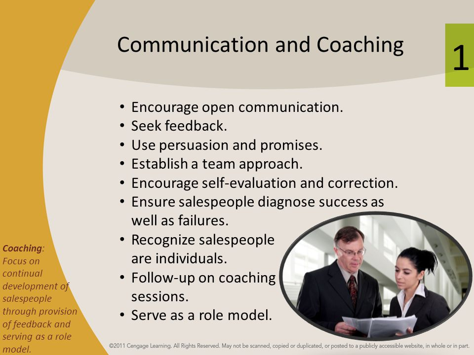 1 Communication and Coaching Coaching: Focus on continual development of salespeople through provision of feedback and serving as a role model. Encour