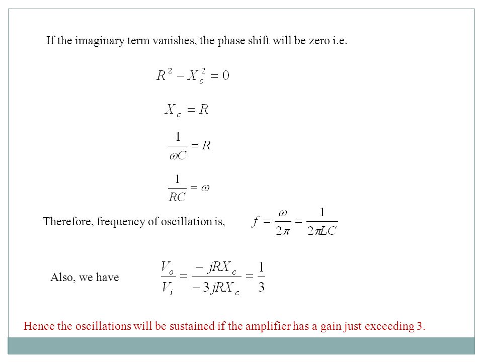 If the imaginary term vanishes, the phase shift will be zero i.e. Therefore, frequency of oscillation is, Also, we have Hence the oscillations will be