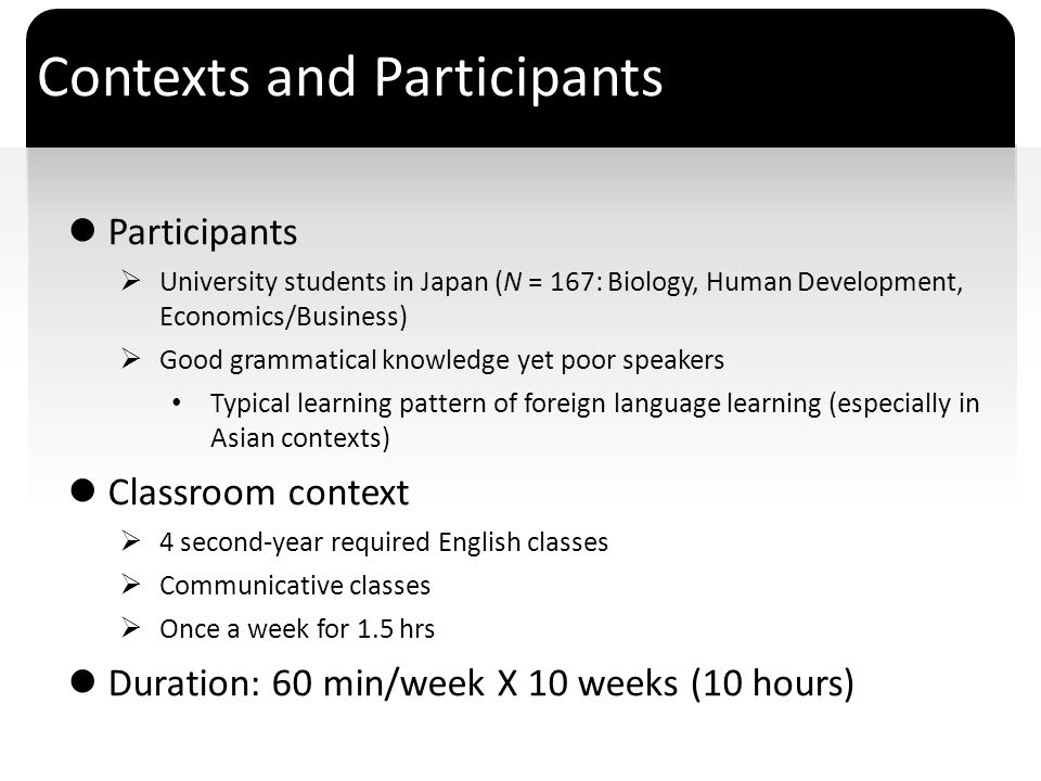 ` Contexts and Participants Participants University students in Japan (N = 167: Biology, Human Development, Economics/Business) Good grammatical knowl