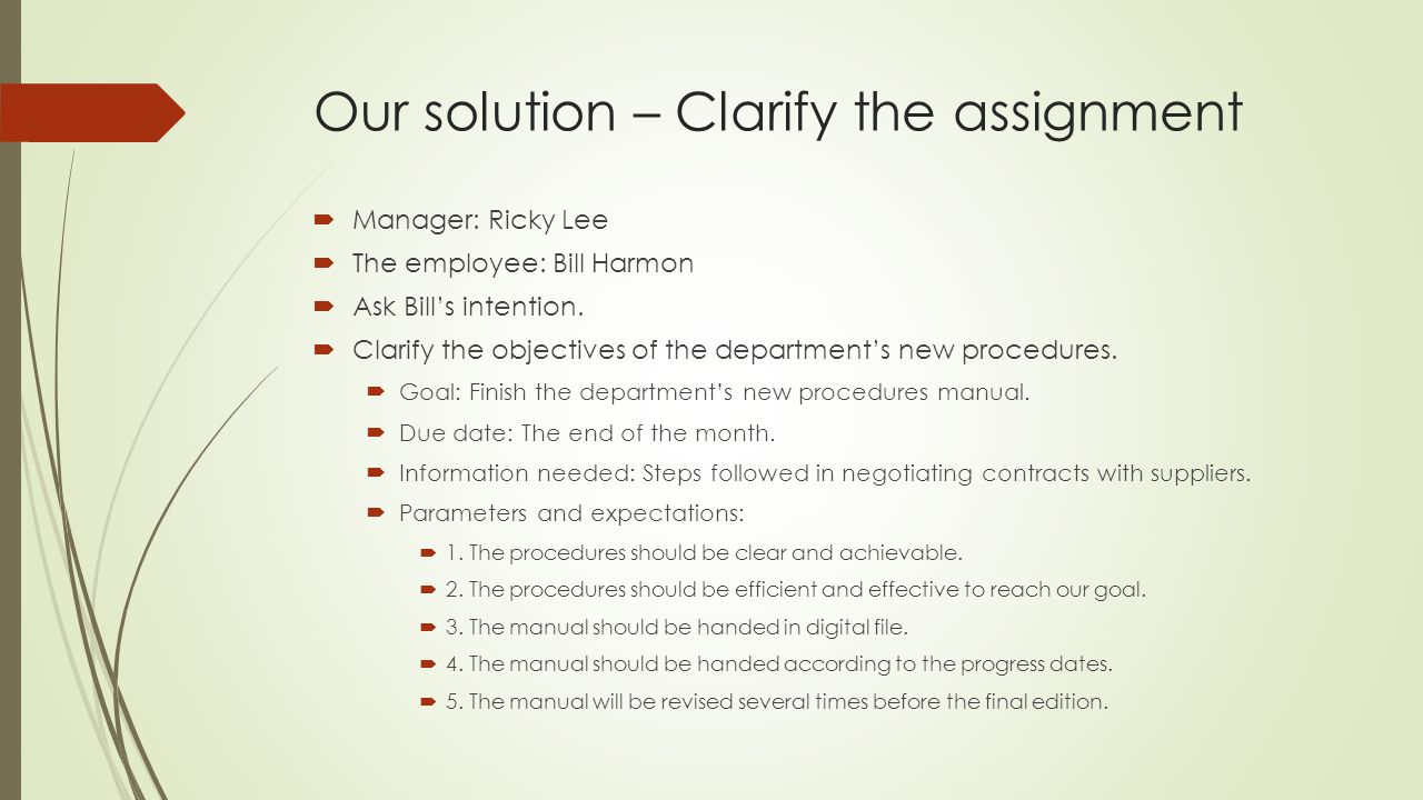 Our solution – Clarify the assignment Manager: Ricky Lee The employee: Bill Harmon Ask Bills intention. Clarify the objectives of the departments new