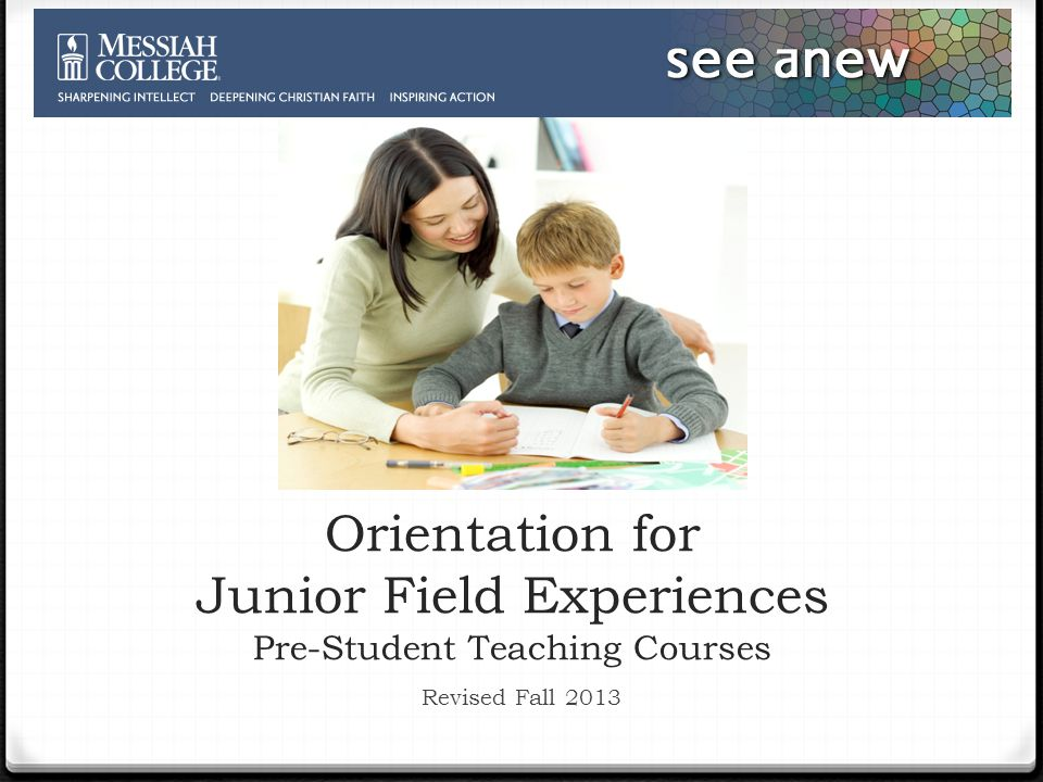 Orientation for Junior Field Experiences Pre-Student Teaching Courses Revised Fall 2013