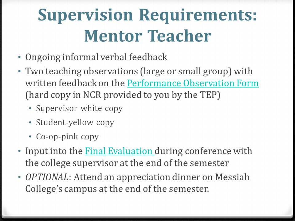 Supervision Requirements: Mentor Teacher Ongoing informal verbal feedback Two teaching observations (large or small group) with written feedback on th
