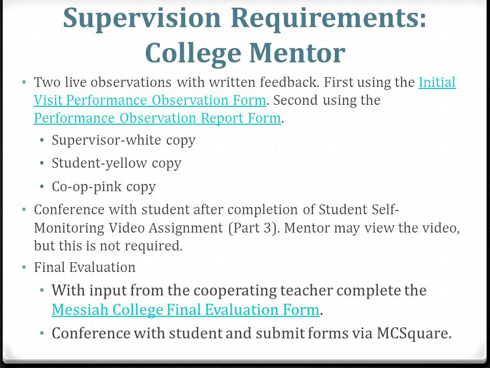 Supervision Requirements: College Mentor Two live observations with written feedback. First using the Initial Visit Performance Observation Form. Seco