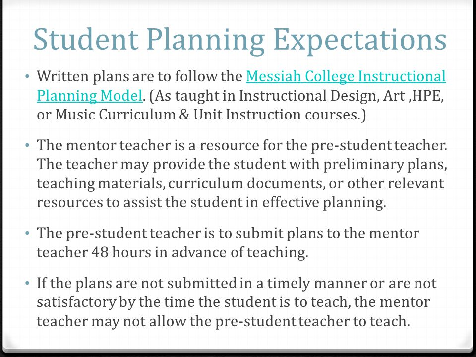 Student Planning Expectations Written plans are to follow the Messiah College Instructional Planning Model. (As taught in Instructional Design, Art,HP