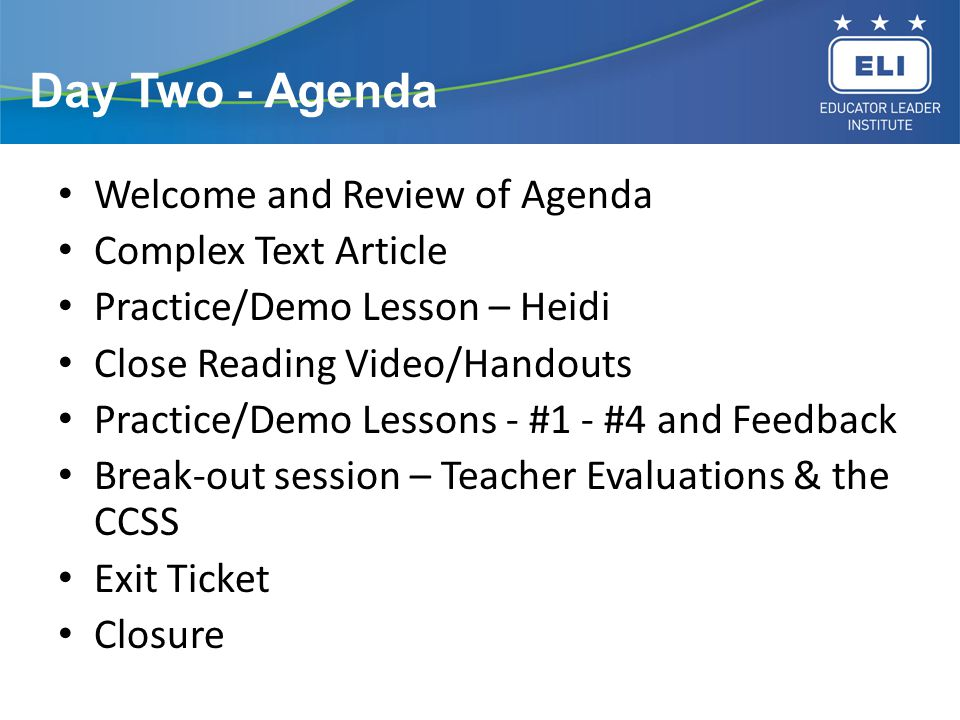 Day Two - Agenda Welcome and Review of Agenda Complex Text Article Practice/Demo Lesson – Heidi Close Reading Video/Handouts Practice/Demo Lessons - #