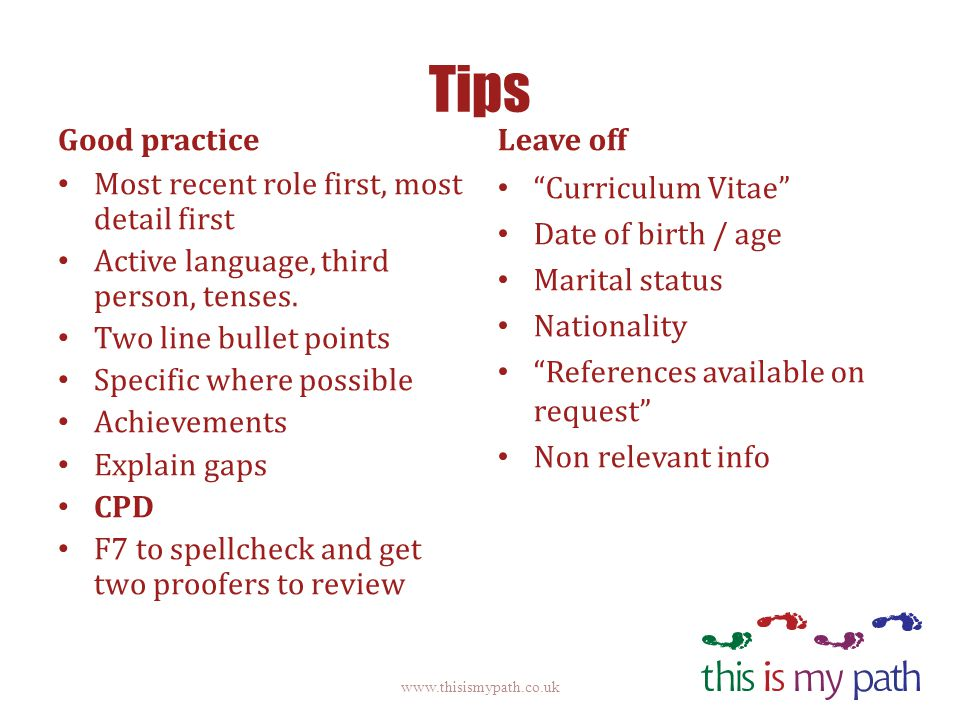 Tips Good practice Most recent role first, most detail first Active language, third person, tenses.
