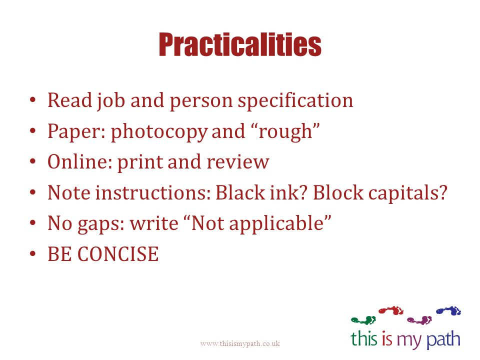 Practicalities Read job and person specification Paper: photocopy and rough Online: print and review Note instructions: Black ink? Block capitals? No