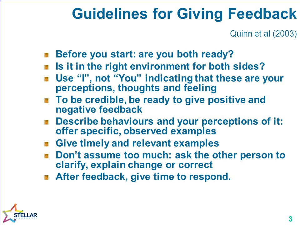 3 Guidelines for Giving Feedback Quinn et al (2003) Before you start: are you both ready.