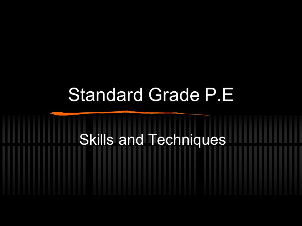 Standard Grade P.E Skills and Techniques