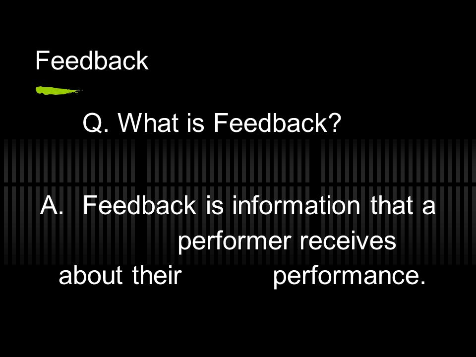 Feedback Q. What is Feedback.