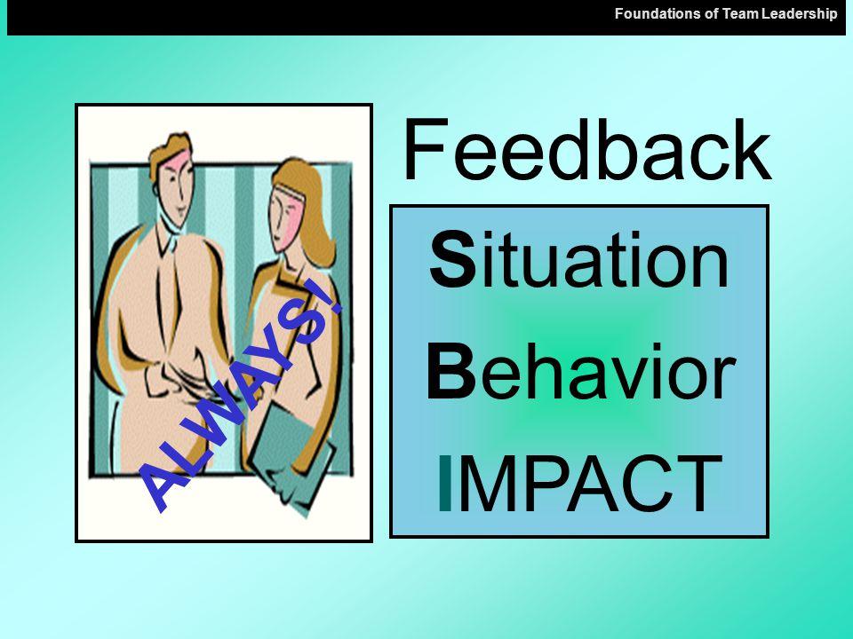 Situation Behavior IMPACT Feedback ALWAYS!