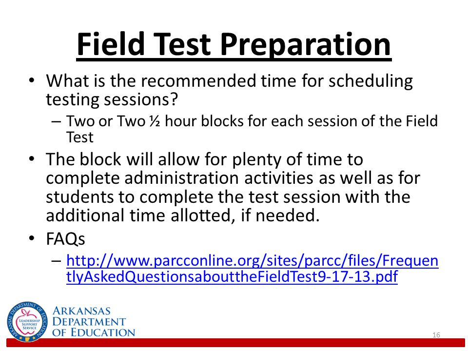 Field Test Preparation What is the recommended time for scheduling testing sessions.