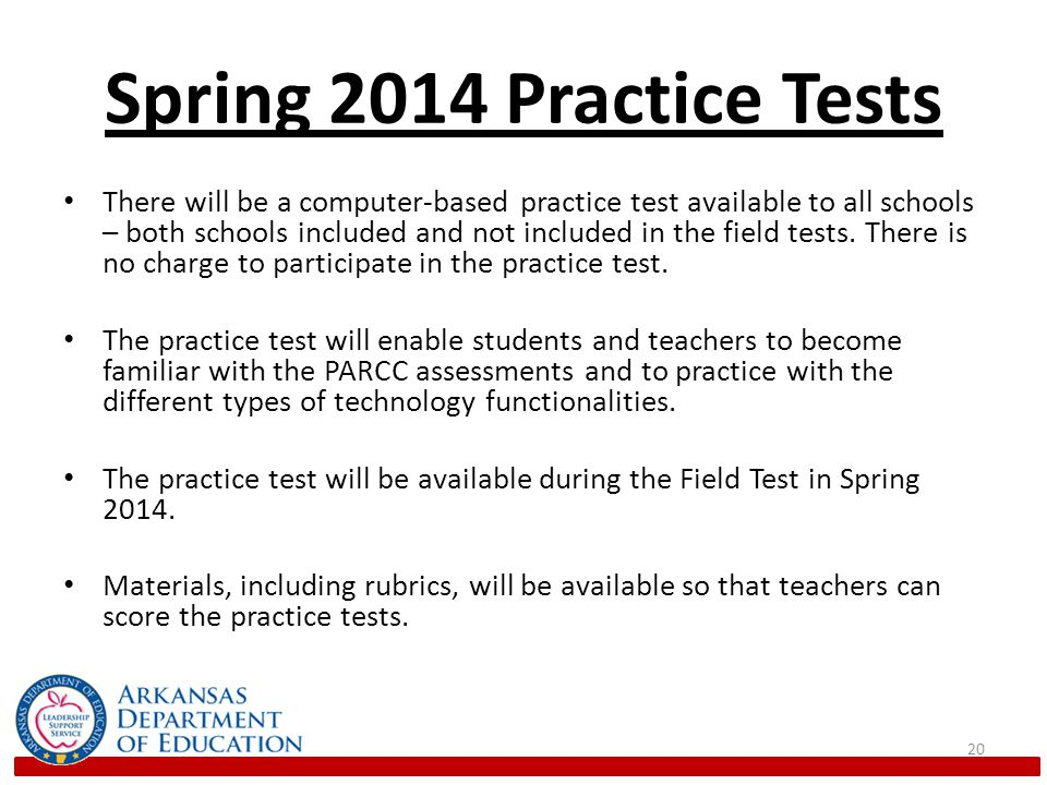 Spring 2014 Practice Tests There will be a computer-based practice test available to all schools – both schools included and not included in the field tests.