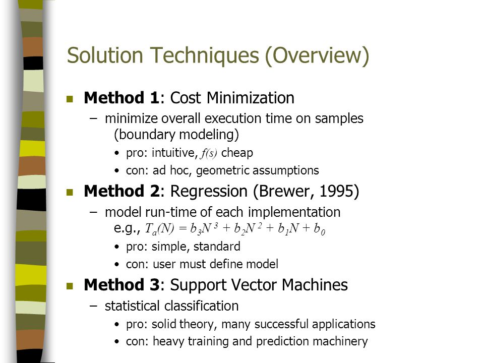 Solution Techniques (Overview) n Method 1: Cost Minimization –minimize overall execution time on samples (boundary modeling) pro: intuitive, f(s) chea