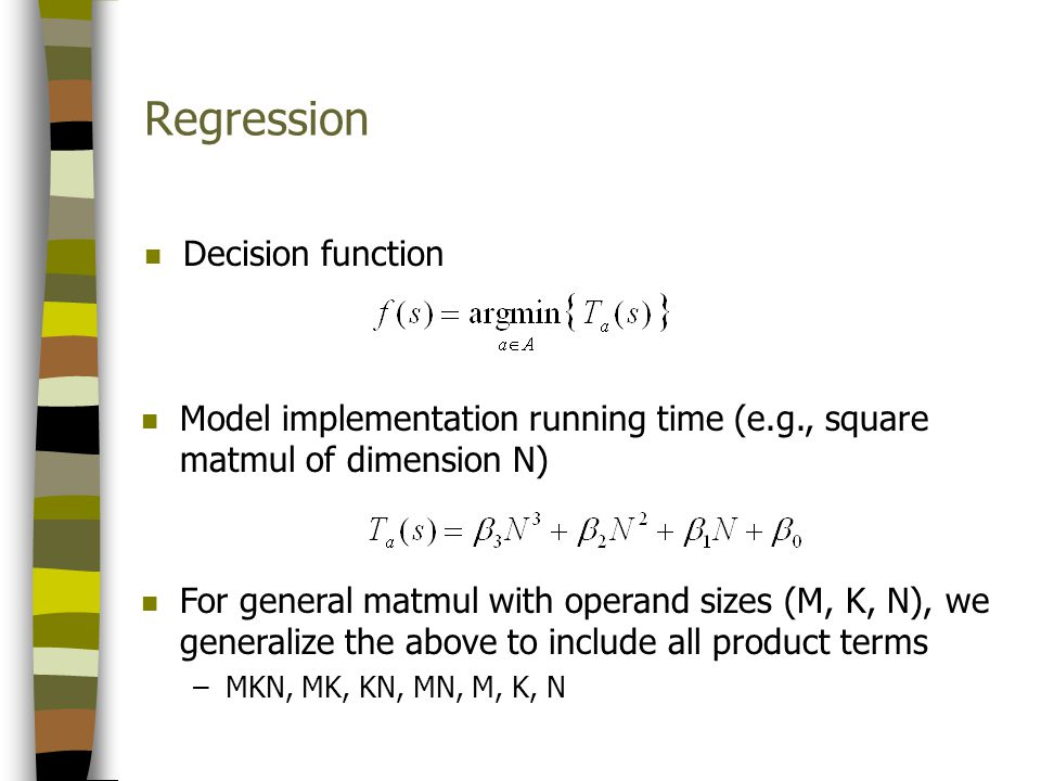 Regression n Decision function n Model implementation running time (e.g., square matmul of dimension N) n For general matmul with operand sizes (M, K,
