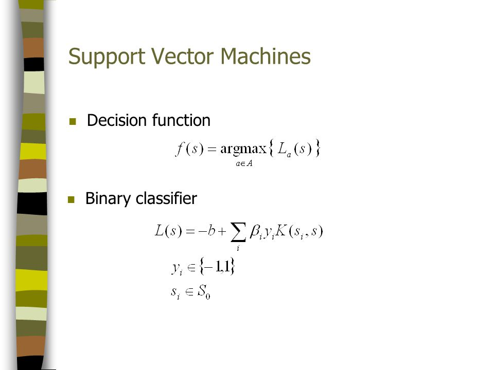 Support Vector Machines n Decision function n Binary classifier