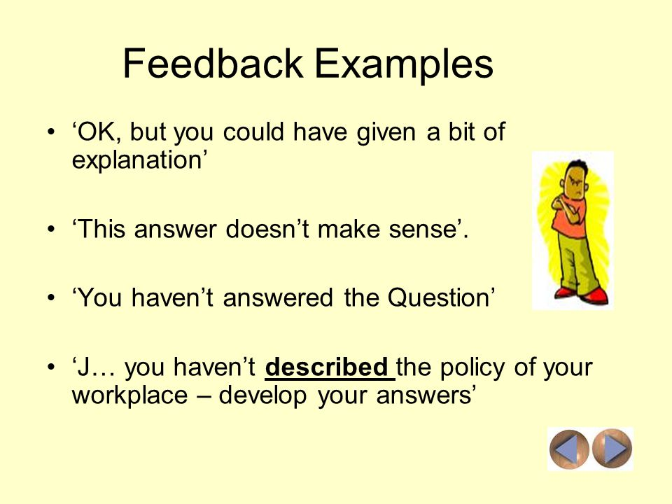 Feedback Examples OK, but you could have given a bit of explanation This answer doesnt make sense.