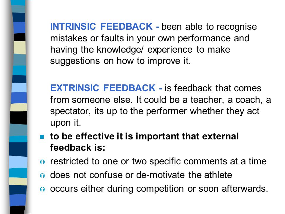 INTRINSIC FEEDBACK - been able to recognise mistakes or faults in your own performance and having the knowledge/ experience to make suggestions on how