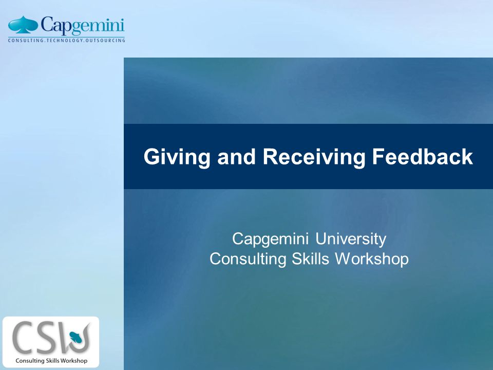 Giving and Receiving Feedback Capgemini University Consulting Skills Workshop