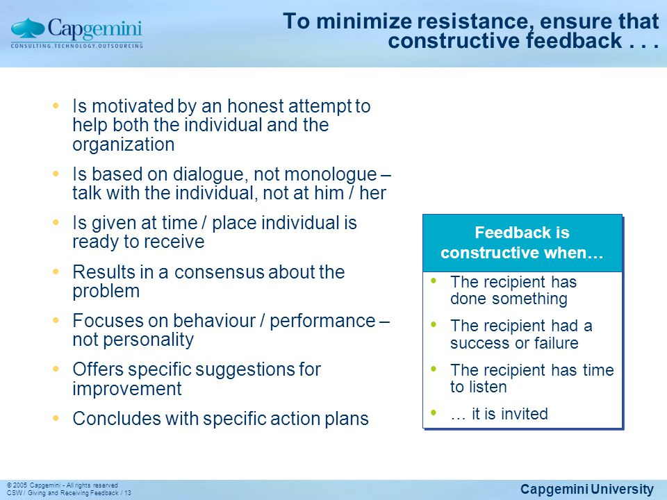 Capgemini University © 2005 Capgemini - All rights reserved CSW / Giving and Receiving Feedback / 13 To minimize resistance, ensure that constructive