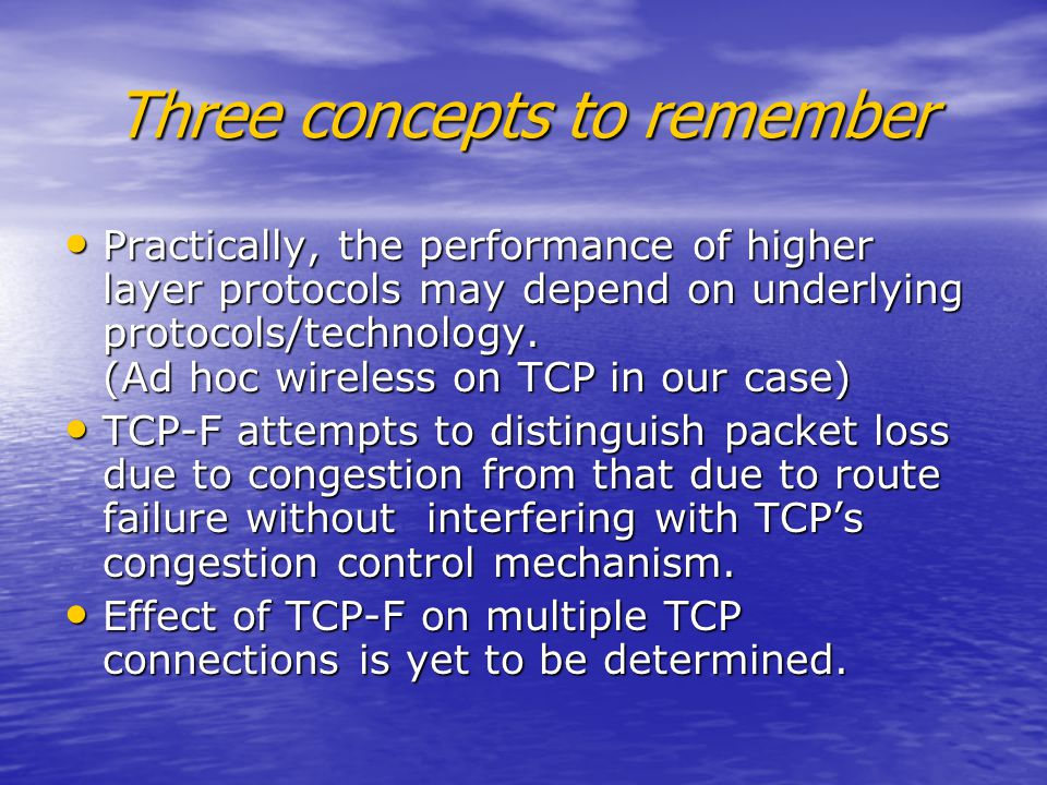 Three concepts to remember Practically, the performance of higher layer protocols may depend on underlying protocols/technology.