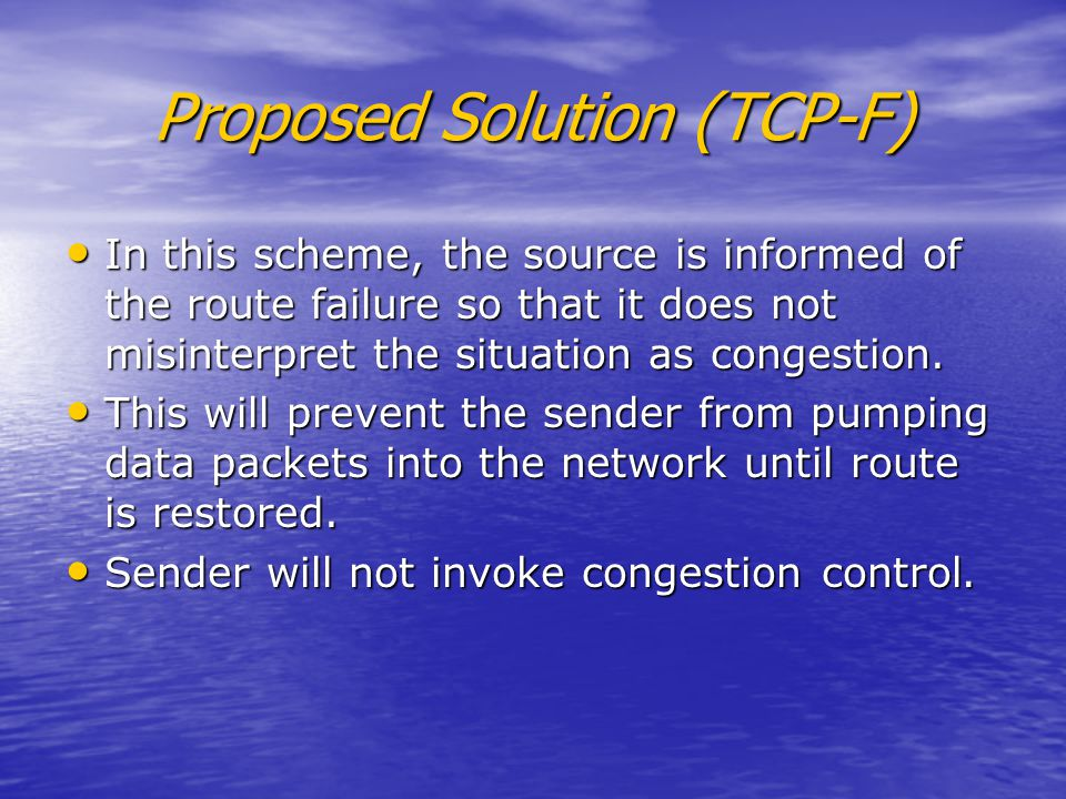 Proposed Solution (TCP-F) In this scheme, the source is informed of the route failure so that it does not misinterpret the situation as congestion.