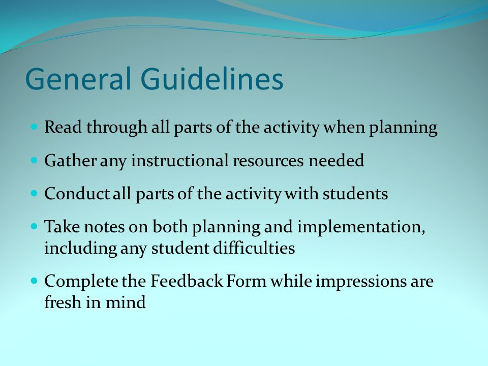 General Guidelines Read through all parts of the activity when planning Gather any instructional resources needed Conduct all parts of the activity wi