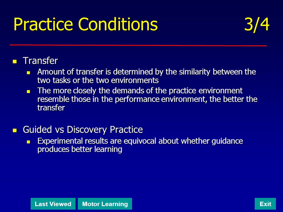 Practice Conditions 3/4 Transfer Transfer Amount of transfer is determined by the similarity between the two tasks or the two environments Amount of t