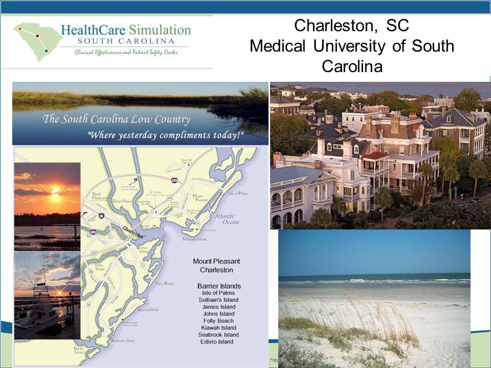 © 2010 Healthcare Simulation South Carolina healthcaresimulationsc.com Charleston, SC Medical University of South Carolina