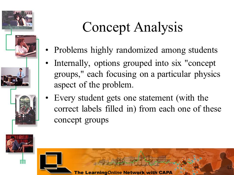 12 Concept Analysis Problems highly randomized among students Internally, options grouped into six concept groups, each focusing on a particular physics aspect of the problem.