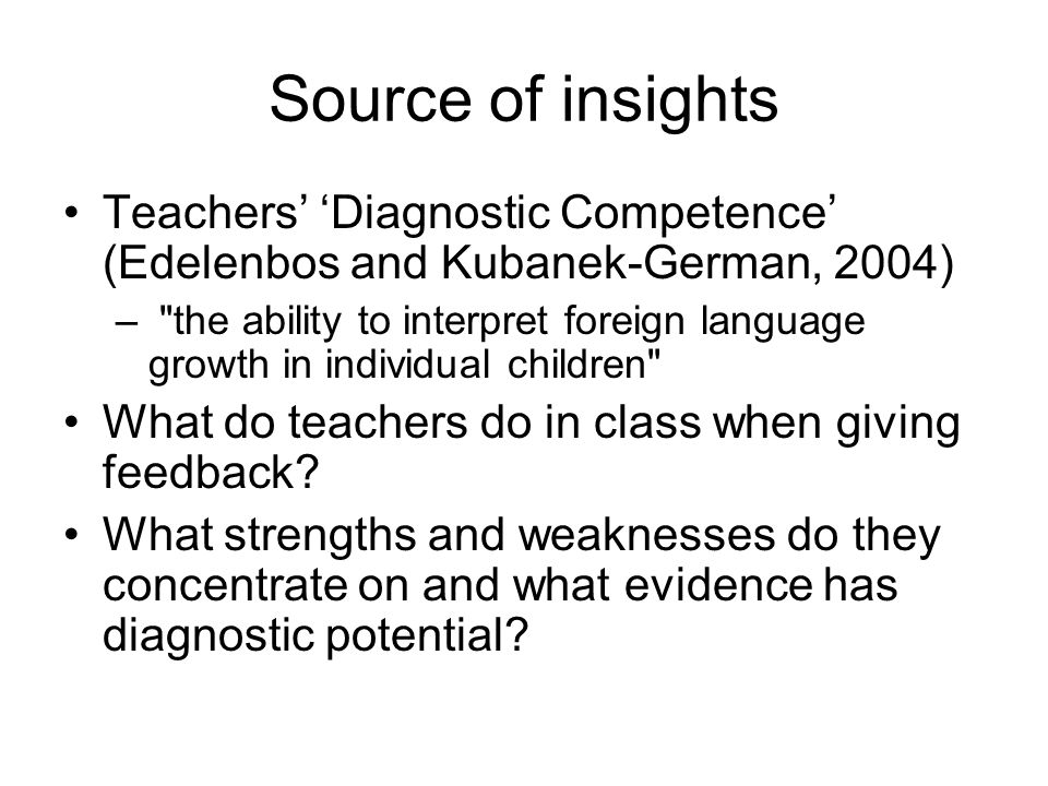 Source of insights Teachers Diagnostic Competence (Edelenbos and Kubanek-German, 2004) –