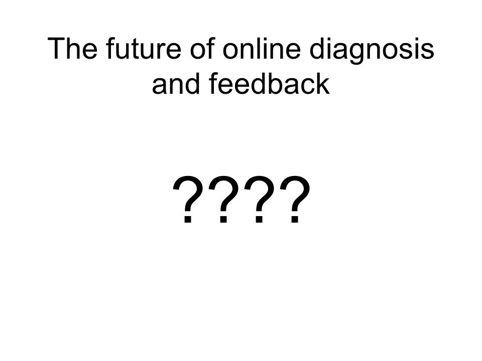 The future of online diagnosis and feedback ????