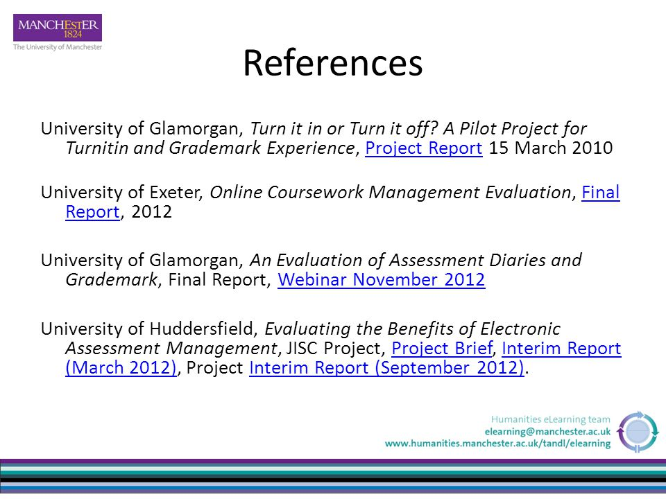 References University of Glamorgan, Turn it in or Turn it off? A Pilot Project for Turnitin and Grademark Experience, Project Report 15 March 2010Proj