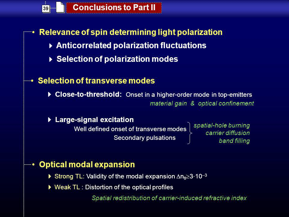 39 Conclusions to Part II Selection of transverse modes Close-to-threshold: Onset in a higher-order mode in top-emitters material gain & optical confi