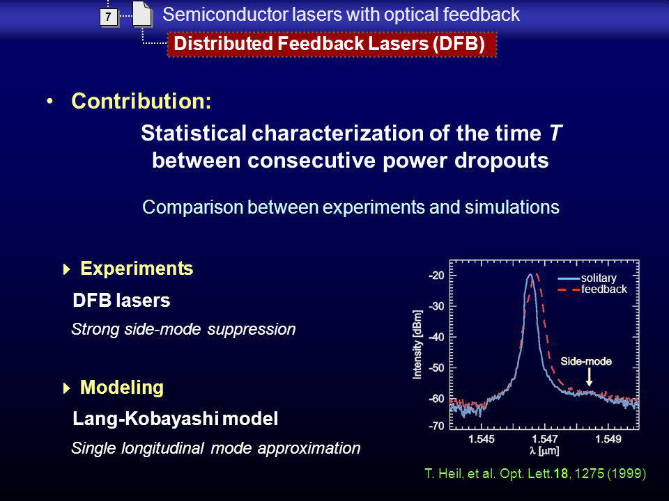 Distributed Feedback Lasers (DFB) 7 7 Semiconductor lasers with optical feedback Contribution: Statistical characterization of the time T between cons