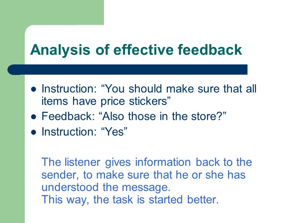 Analysis of effective feedback Instruction: You should make sure that all items have price stickers Feedback: Also those in the store? Instruction: Ye