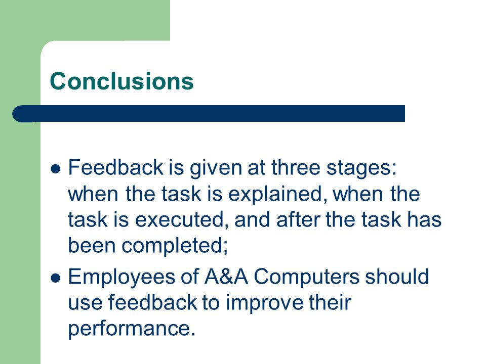 Conclusions Feedback is given at three stages: when the task is explained, when the task is executed, and after the task has been completed; Employees