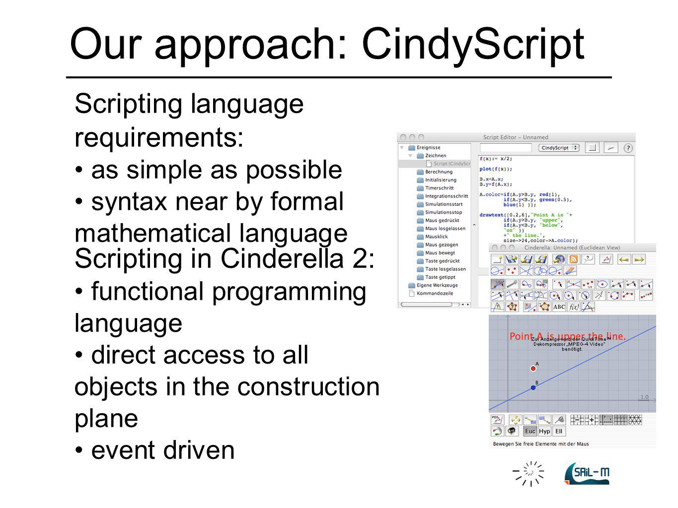 Our approach: CindyScript Scripting language requirements: as simple as possible syntax near by formal mathematical language Scripting in Cinderella 2