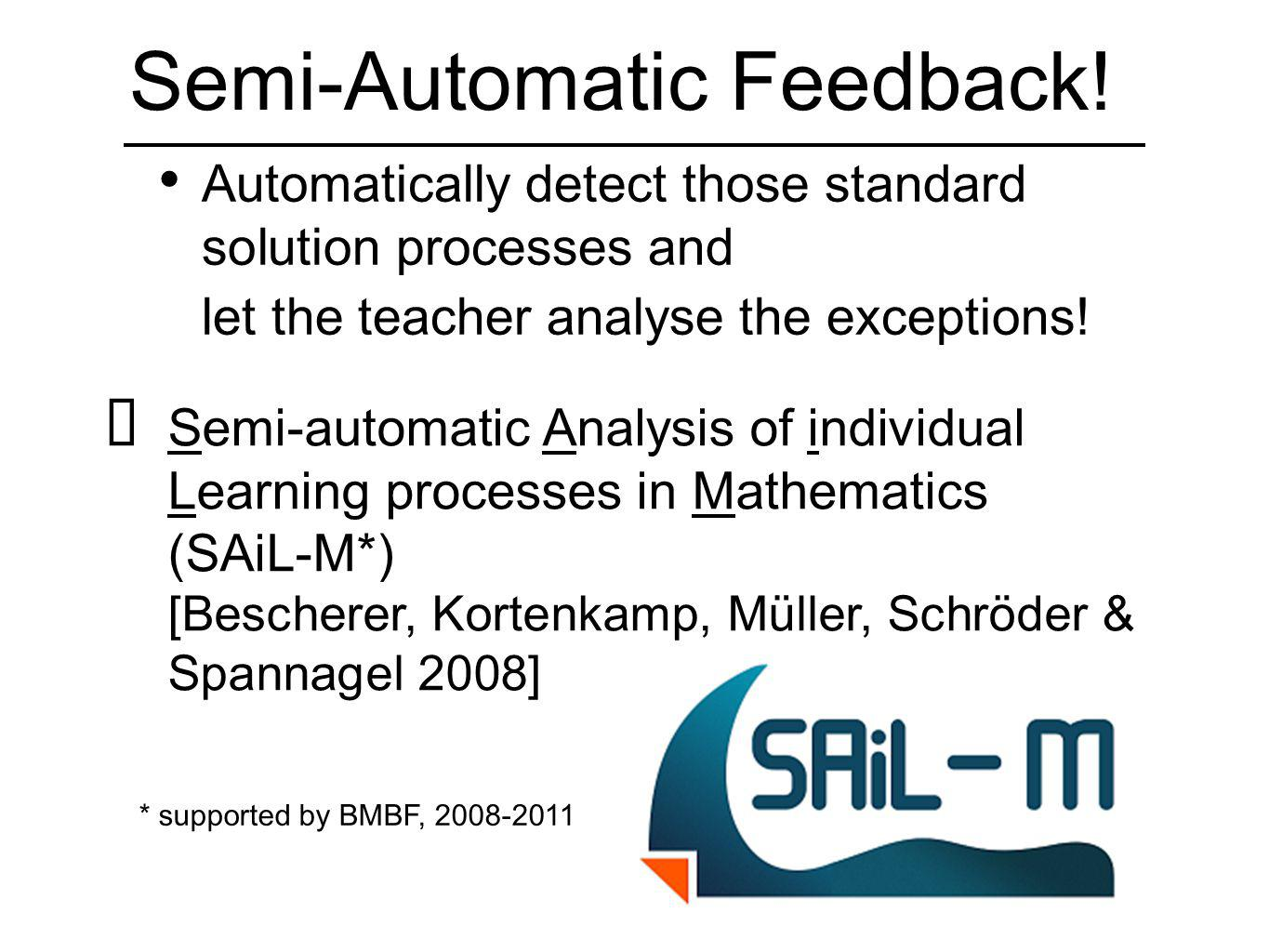 Automatically detect those standard solution processes and let the teacher analyse the exceptions! Semi-automatic Analysis of individual Learning proc
