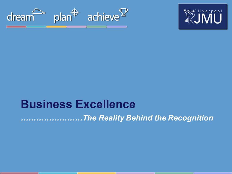 ……………………The Reality Behind the Recognition Business Excellence